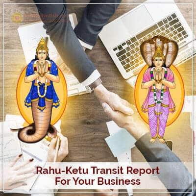 Rahu-Ketu Transit Report for your Business