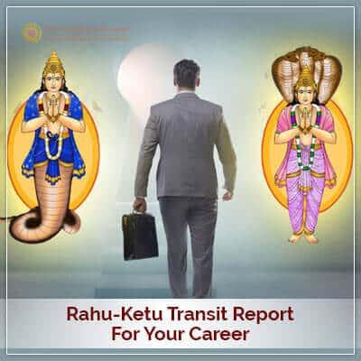 Rahu-Ketu Transit Report for your Career