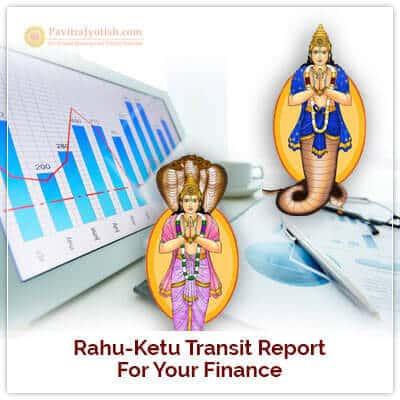 Rahu-Ketu Transit Report for your Finance