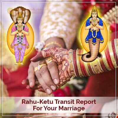 Rahu-Ketu Transit Report For Your Marriage