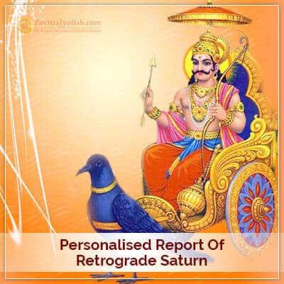 Personalised Report of Retrograde Saturn (Shani)