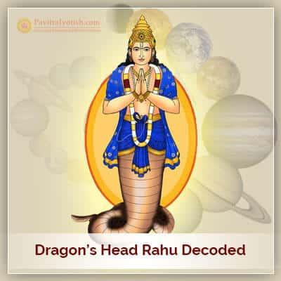 Rahu (Dragon's head) Decoded in Vedic Astrology