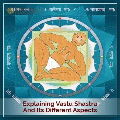 Explaining Vastu Shastra And Its Different Aspects